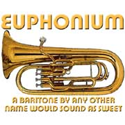 euphonium... a baritone by any other name would sound as sweet