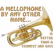 a mellophone by any other name is better than a trumpet any day