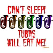 can't sleep... tubas will eat me