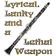 lyrical, lanky and a lethal weapon - clarinet