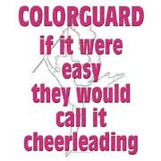 colorguard if it were easy they would call it cheerleading