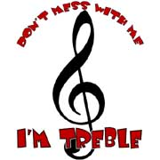 don;t mess with me i'm treble