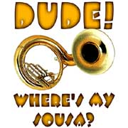dude! where's my sousa?