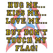 hug me kiss me love me but dont touch my flag girl