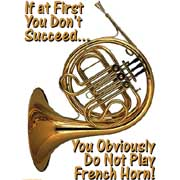 if at first you don't succeed you obviously do not play french horn