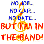 no job no car no date but im in the band
