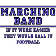 marching band - if it were easier they would call it football
