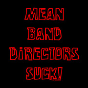mean band directors suck!