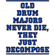 old drum majors never die they just decompose