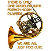 there is just one problem with french horn players... we are all just too cute
